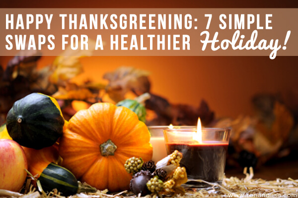 Happy ThanksGREENing- 7 Simple Swaps for a Healthier Holiday! copy