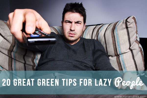 20 Great Green Tips for Lazy People
