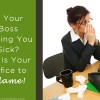 Is Your Boss Making You Sick Or Is Your Office to Blame r1 copy