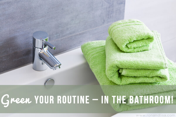 Green Your Routine – In the Bathroom!