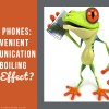 Cell Phones- Convenient Communication or Boiling Frog Effect copy