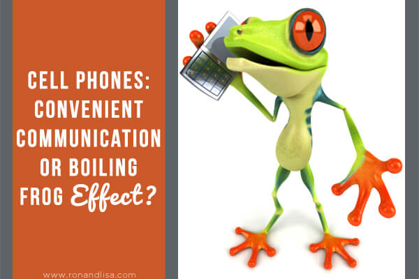 Cell Phones- Convenient Communication or Boiling Frog Effect r1 copy