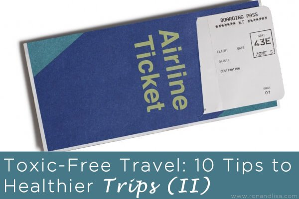 Toxic-Free Travel: 10 Tips to Healthier Trips (II)