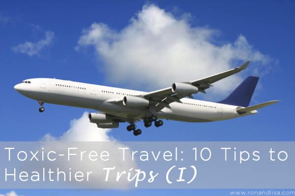 Toxic-Free Travel: 10 Tips to Healthier Trips (I)