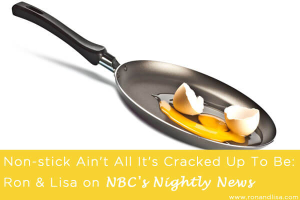Non-Stick Ain't All It's Cracked Up To Be Ron and Lisa Unscramble PFC's on NBC's Nightly News