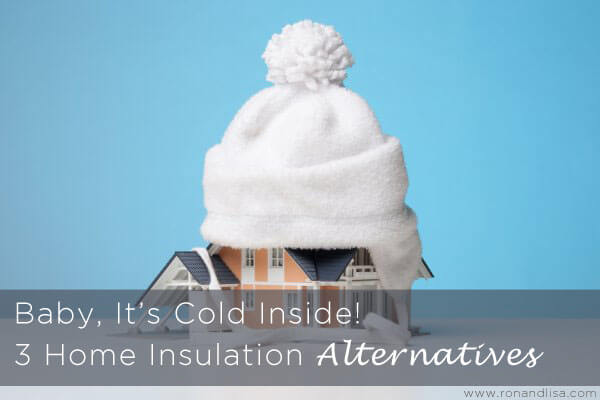 Baby, It's Cold Inside! 3 Home Insulation Alternatives