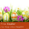 A Toxic Free Easter 7 Tips to Hop into Health