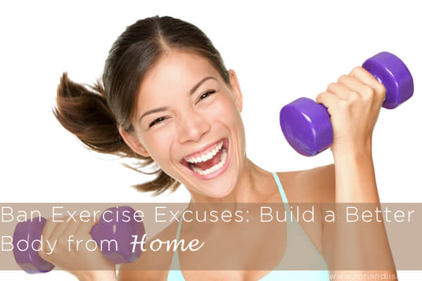 Ban Exercise Excuses: Build a Better Body from Home