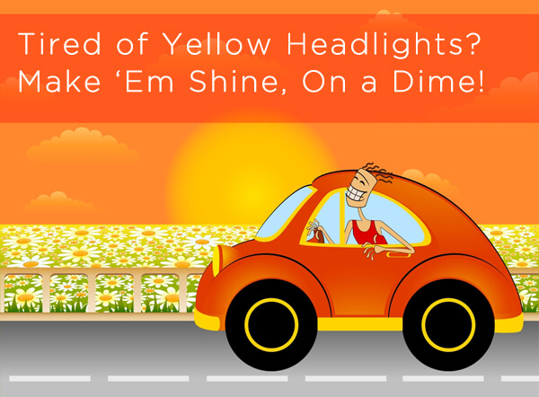 Tired of Yellow Headlights?  Make 'Em Shine, On a Dime!