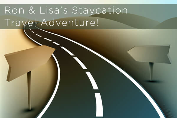 Ron & Lisa's Staycation Travel Adventure!
