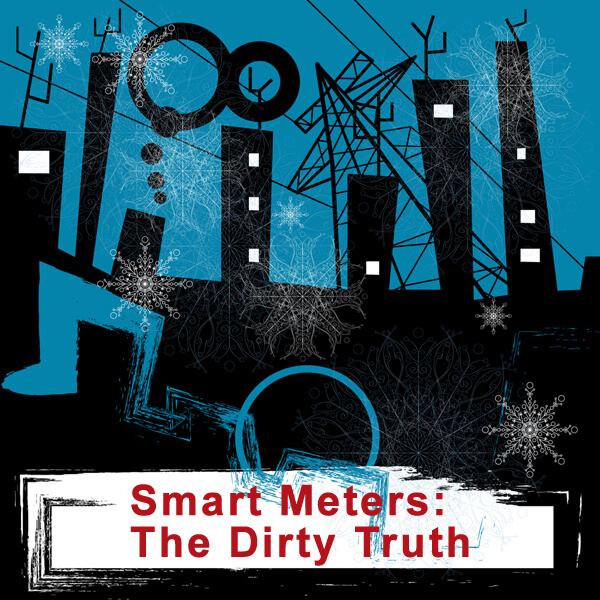 Smart Meters:  The Dirty Truth