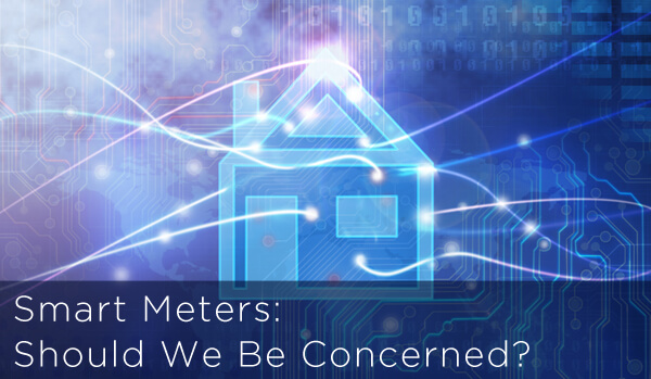 Smart Meters: Should We Be Concerned?