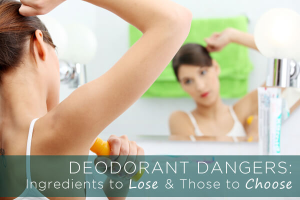 DEODORANT DANGERS:  Ingredients to Lose & Those to Choose