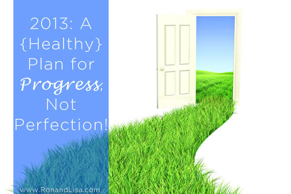 2013: A {Healthy} Plan for Progress, Not Perfection!