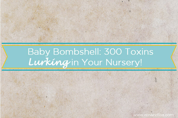 BABY BOMBSHELL: 300 Toxins Lurking in Your Nursery!