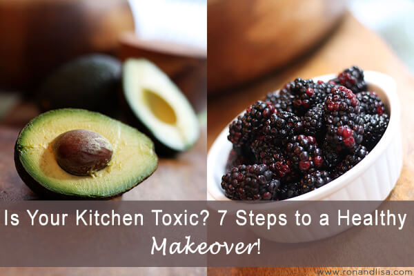 Is Your Kitchen Toxic? 7 Steps to a Healthy Makeover!
