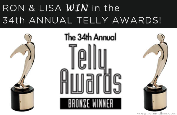 RON & LISA WIN in the 34th ANNUAL TELLY AWARDS!