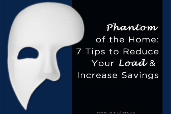 Phantom of the Home: 7 Tips to Reduce Your Load & Increase Savings
