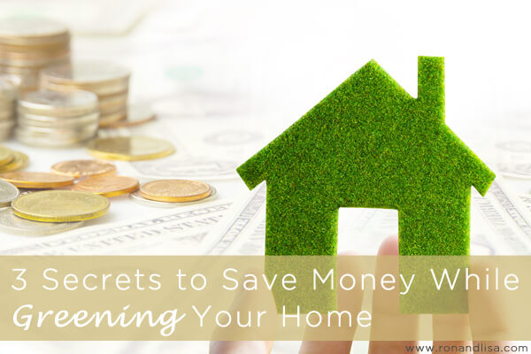 3 Secrets to Save Money While Greening Your Home