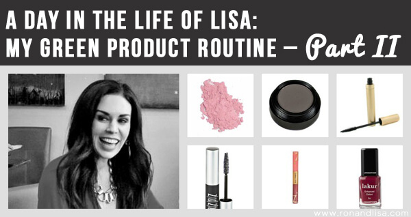 A Day in the Life of Lisa: My Green Product Routine – Part II