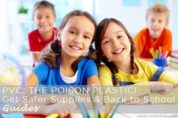 PVC: THE POISON PLASTIC! Get Safer Supplies & Back to School Guides