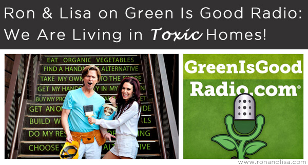 Ron & Lisa on Green Is Good Radio: We Are Living in Toxic Homes!
