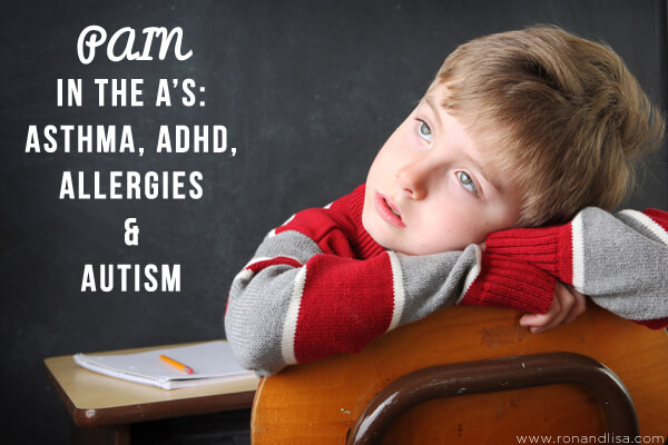 PAIN IN THE A'S: Asthma, ADHD, Allergies & Autism