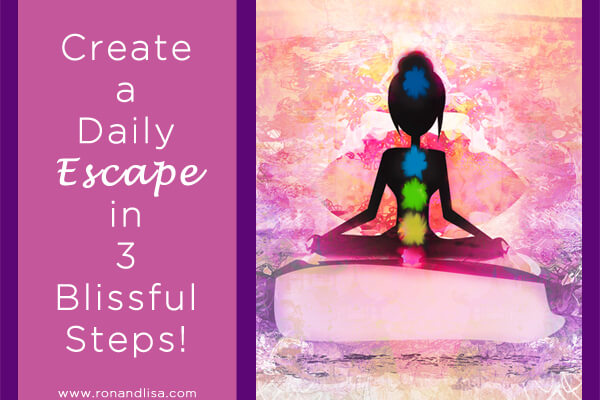 Create a Daily Escape in 3 Blissful Steps!