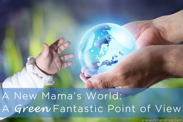 A New Mama's World: A Green Fantastic Point of View