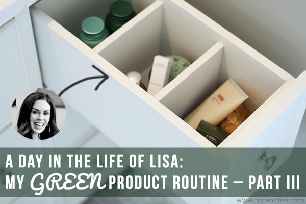 A Day in the Life of Lisa: My GREEN Product Routine – Part III