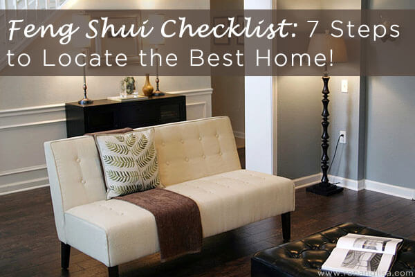 Feng Shui Checklist: 7 Steps to Locate the Best Home!