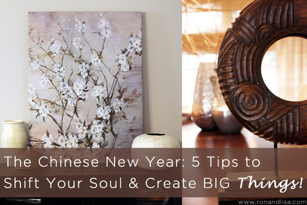 The Chinese New Year: 5 Tips to Shift Your Soul & Create BIG Things!