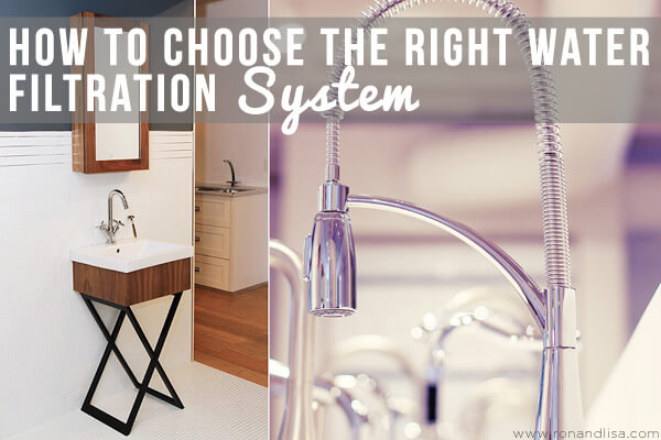 How to Choose the Right Water Filtration System