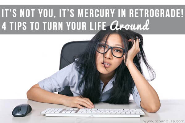 It's Not You, It's Mercury in Retrograde! 4 Tips to Turn Your Life Around
