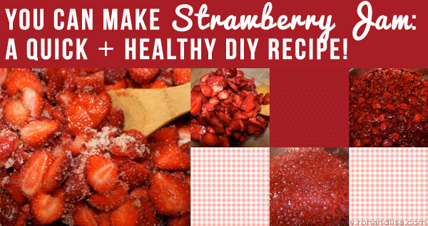 You Can Make Strawberry Jam: A Quick + Healthy DIY Recipe!