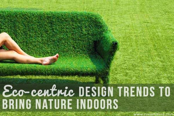 Eco-centric Design Trends to Bring Nature Indoors