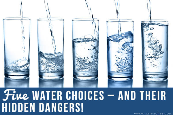 Five Water Choices – And Their Hidden Dangers!