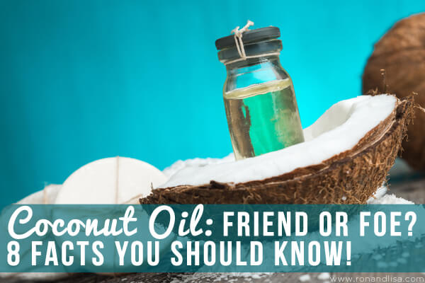 Coconut Oil: Friend or Foe? 8 Facts You Should Know!