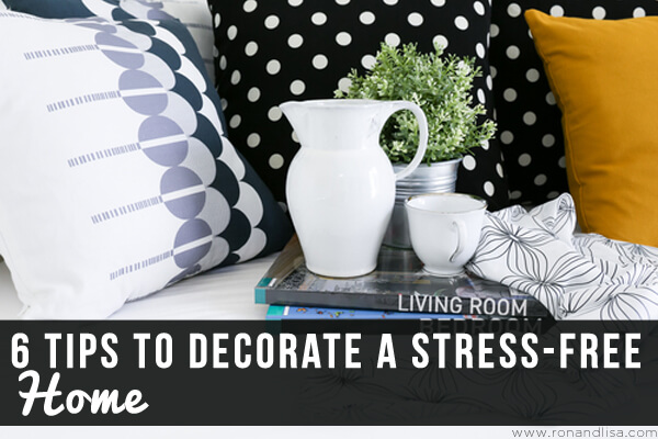 6 Tips to Decorate a Stress Free Home. Tips to Decorate a Stress Free Home