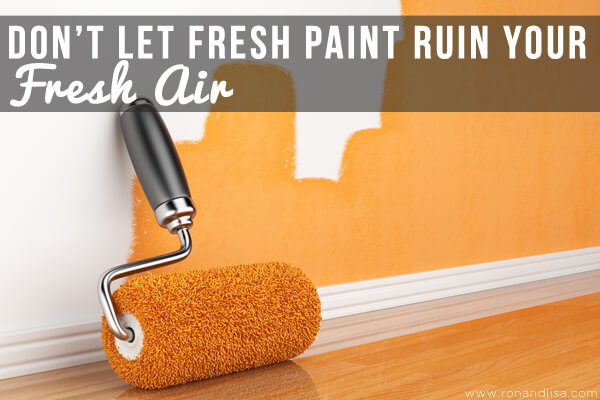 Don't Let Fresh Paint Ruin Your Fresh Air