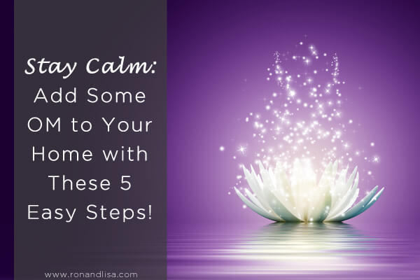 Stay Calm: Add Some OM to Your Home with These 5 Easy Steps!