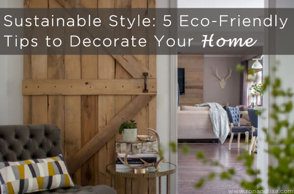 Sustainable Style: 5 Eco-Friendly Tips to Decorate Your Home