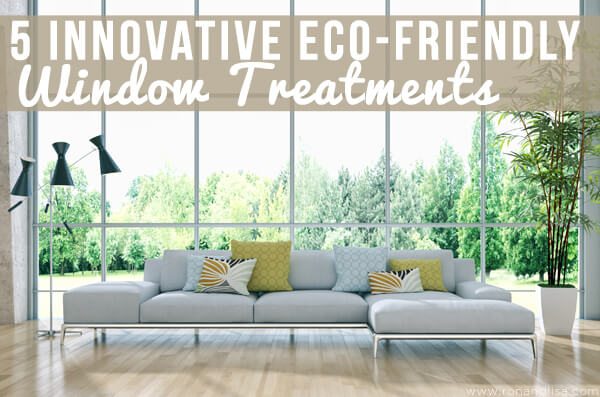5 Innovative Eco Friendly Window Treatments
