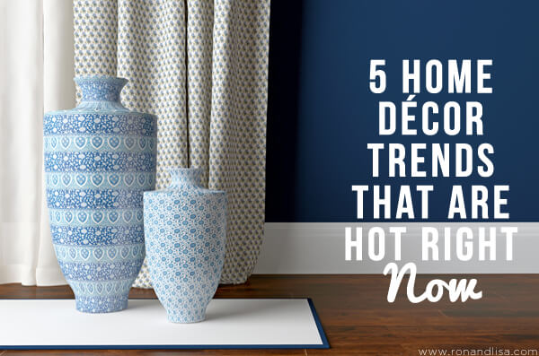 5 Home Décor Trends That Are Hot Right Now copy