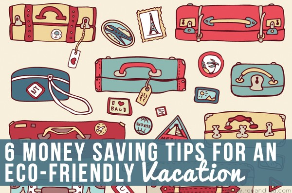 6 Money Saving Tips for an Eco-Friendly Vacation