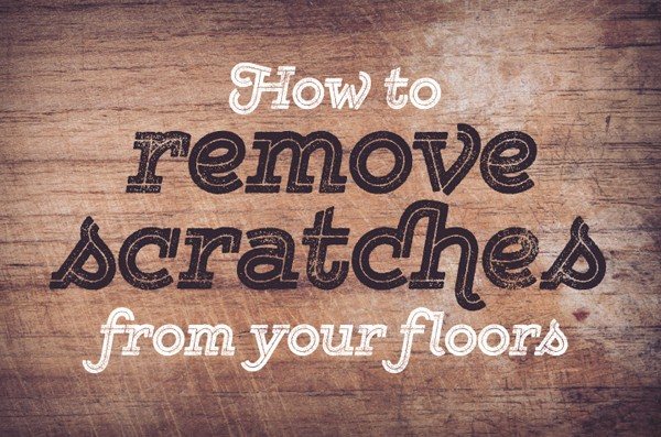 How To Remove Scratches from Your Floors
