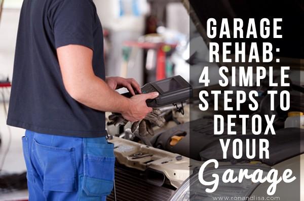 Garage Rehab: 4 Simple Steps to Detox Your Garage