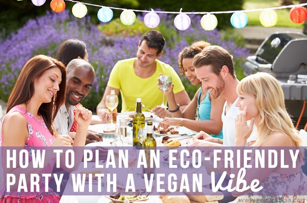How to Plan an Eco-Friendly Party with a Vegan Vibe