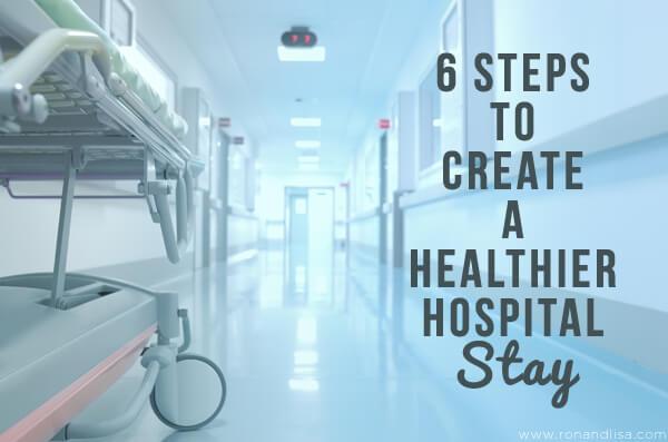 6 Steps to Create a Healthier Hospital Stay