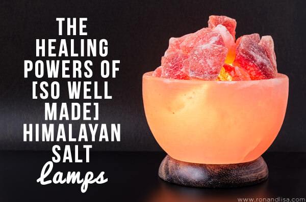 The Healing Powers of [So Well Made] Himalayan Salt Lamps